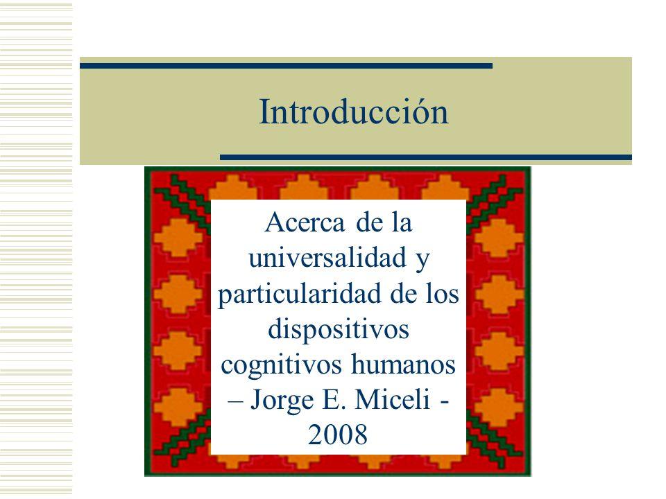 Introducción Acerca de la universalidad y particularidad de los dispositivos cognitivos humanos – Jorge E.