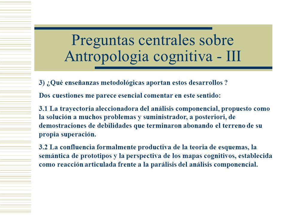 Preguntas centrales sobre Antropologia cognitiva - III 3) ¿Qué enseñanzas metodológicas aportan estos desarrollos .