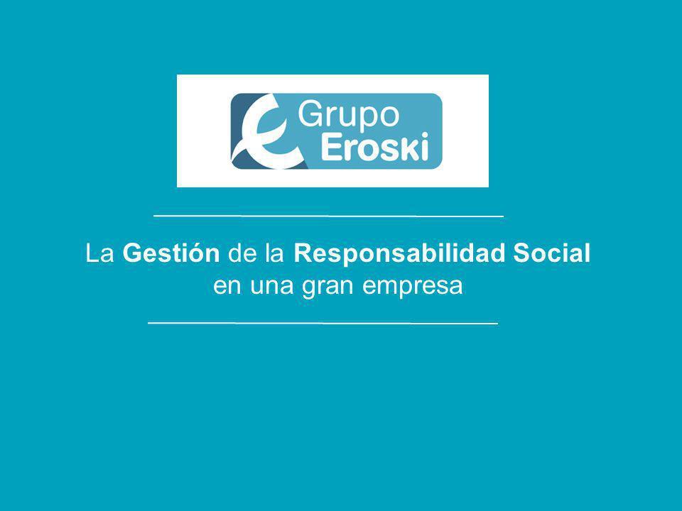 La gestión de la Responsabilidad Social en una gran empresa [Madrid] 18 de junio de 2003 Responsabilidad Social en el Grupo Eroski La Gestión de la Responsabilidad Social en una gran empresa
