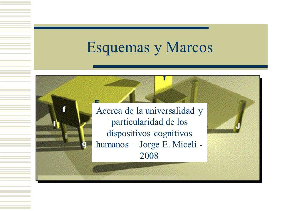 Esquemas y Marcos Acerca de la universalidad y particularidad de los dispositivos cognitivos humanos – Jorge E.