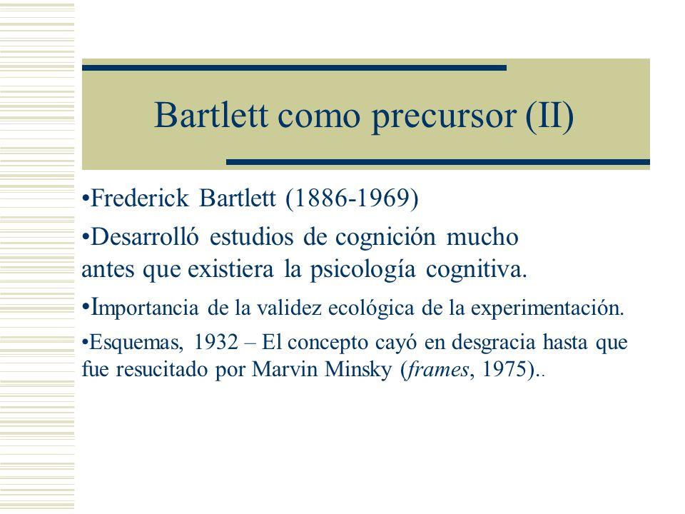 Bartlett como precursor (II) Frederick Bartlett (1886-1969) Desarrolló estudios de cognición mucho antes que existiera la psicología cognitiva.