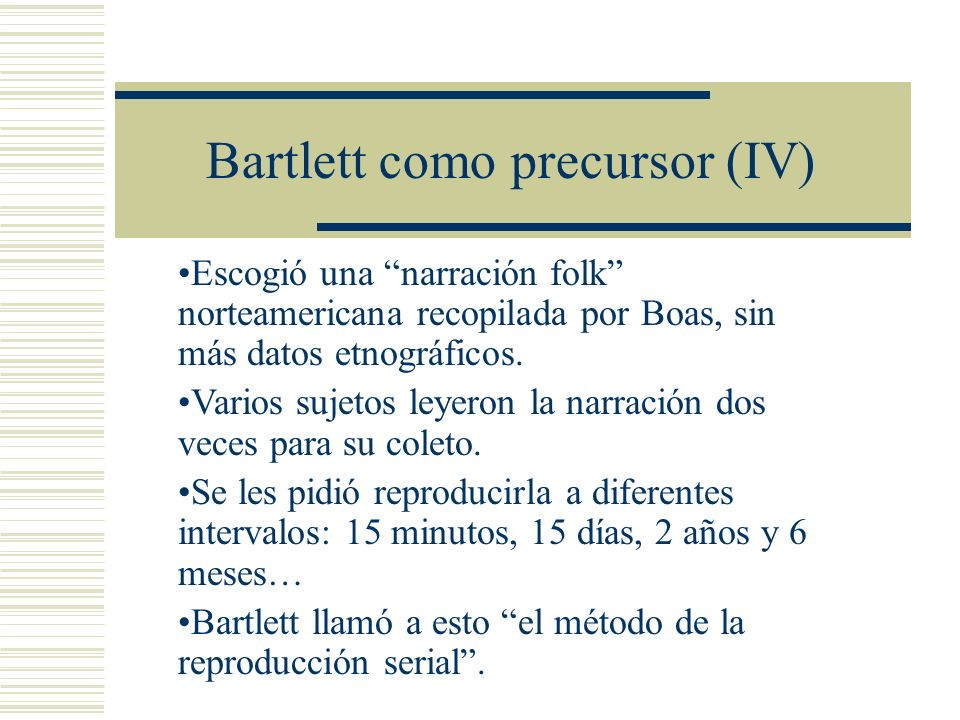 Bartlett como precursor (IV) Escogió una narración folk norteamericana recopilada por Boas, sin más datos etnográficos.