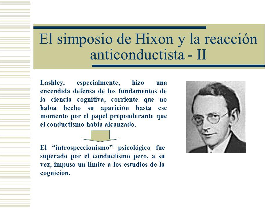 El simposio de Hixon y la reacción anticonductista - II Lashley, especialmente, hizo una encendida defensa de los fundamentos de la ciencia cognitiva,