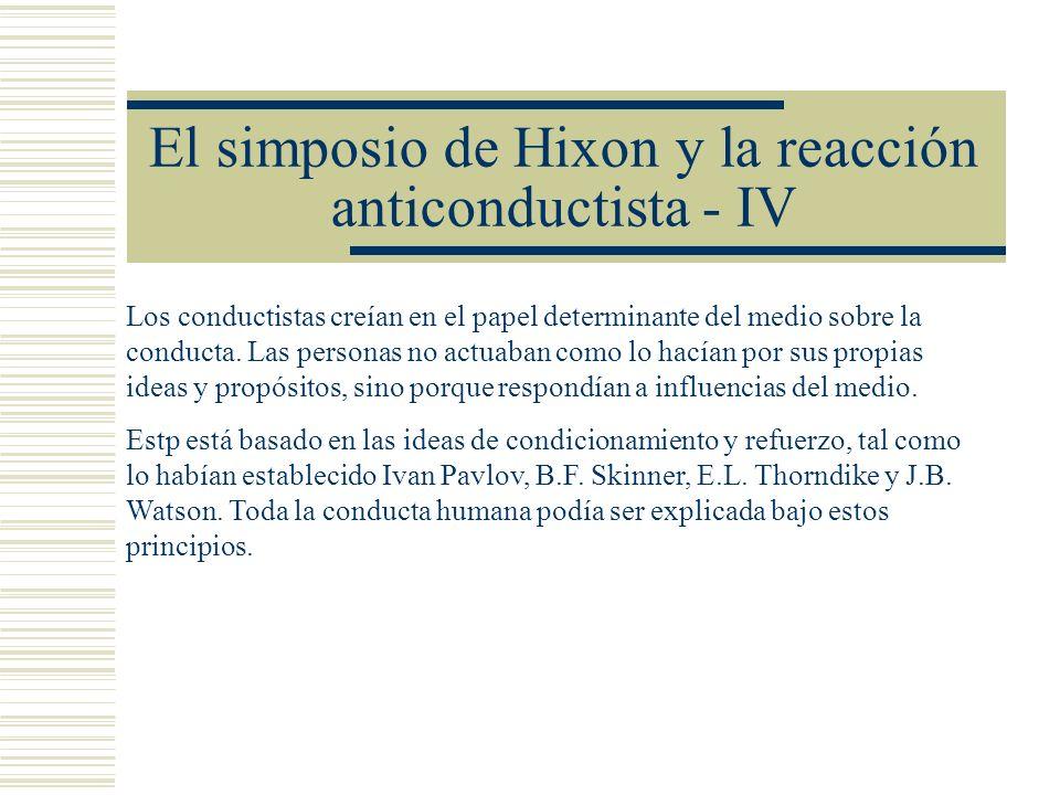 El simposio de Hixon y la reacción anticonductista - IV Los conductistas creían en el papel determinante del medio sobre la conducta. Las personas no