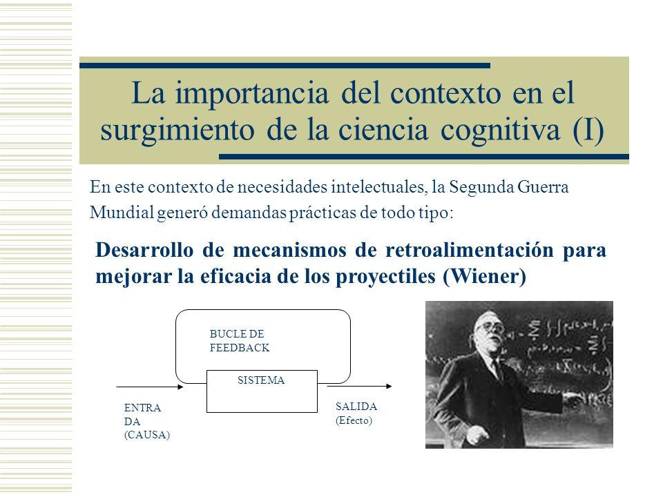 La importancia del contexto en el surgimiento de la ciencia cognitiva (I) En este contexto de necesidades intelectuales, la Segunda Guerra Mundial gen