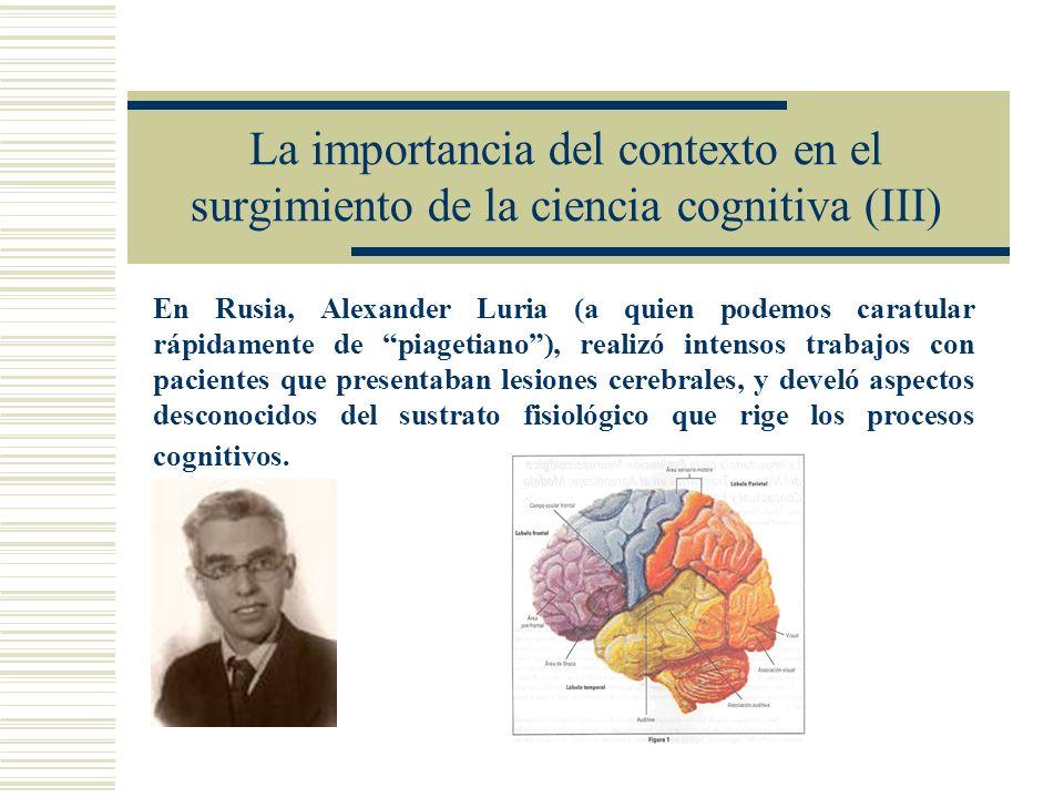 La importancia del contexto en el surgimiento de la ciencia cognitiva (III) En Rusia, Alexander Luria (a quien podemos caratular rápidamente de piaget