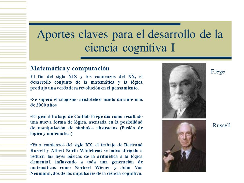 Aportes claves para el desarrollo de la ciencia cognitiva I Matemática y computación El fin del siglo XIX y los comienzos del XX, el desarrollo conjun