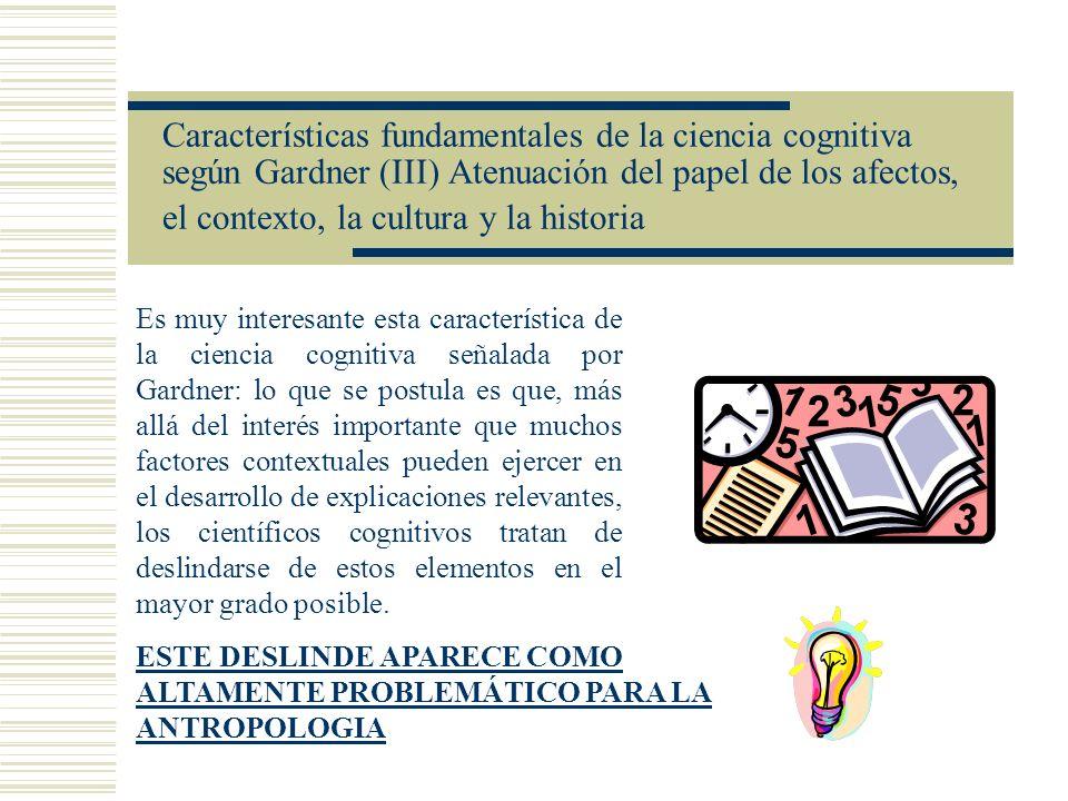 Características fundamentales de la ciencia cognitiva según Gardner (III) Atenuación del papel de los afectos, el contexto, la cultura y la historia E