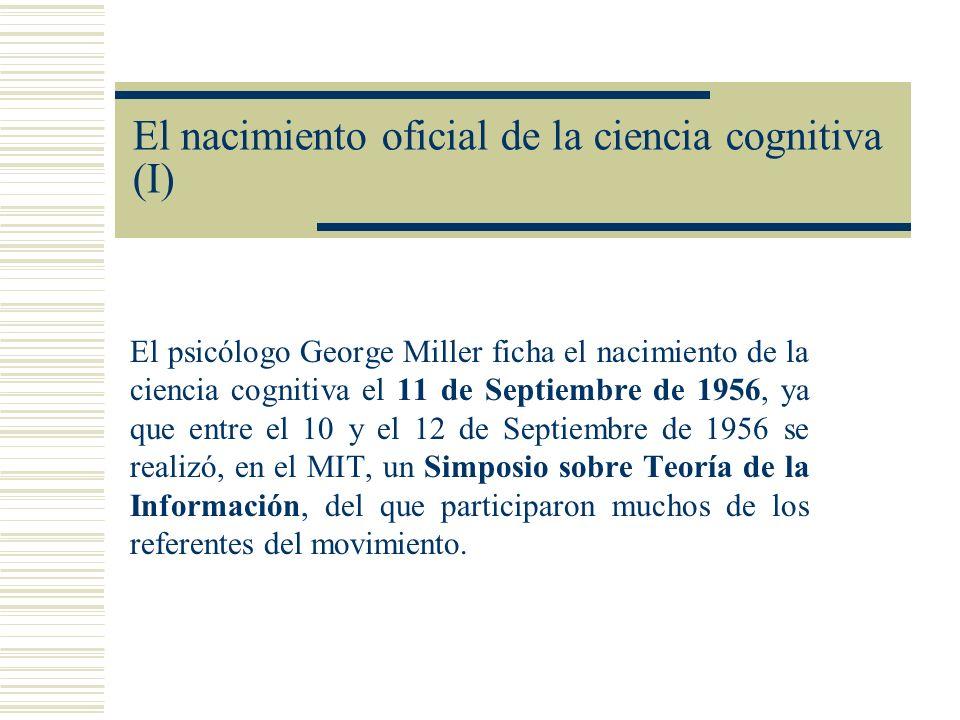 El nacimiento oficial de la ciencia cognitiva (II) Tres trabajos centrales: 1.La máquina de la teoría lógica de Simon y Newell: Primera demostración de un teorema hecha en una computadora.
