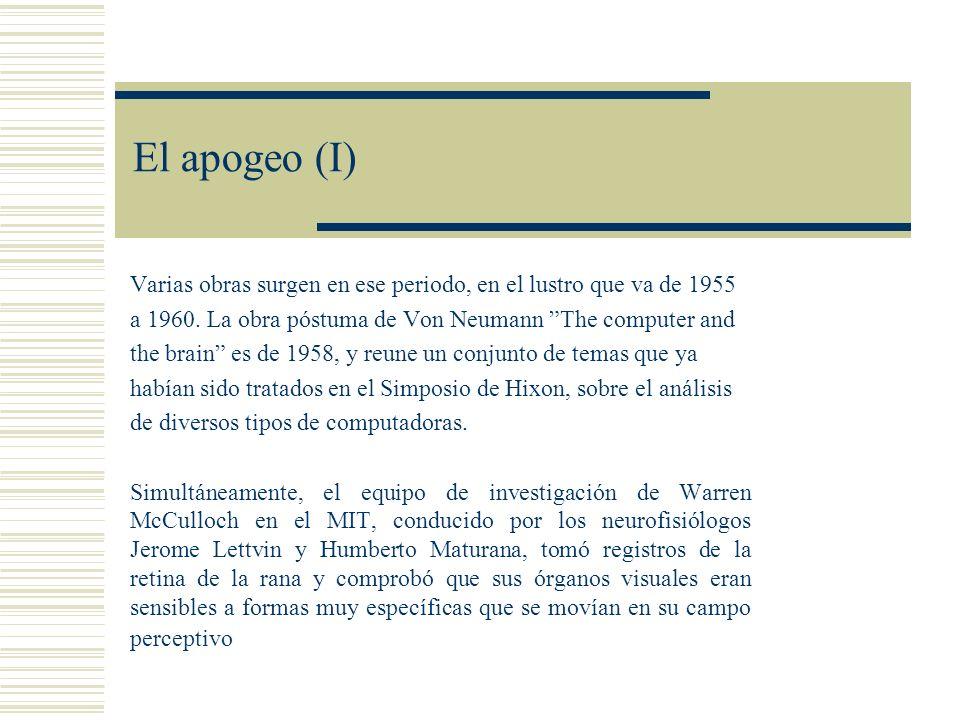 El apogeo (I) Varias obras surgen en ese periodo, en el lustro que va de 1955 a 1960. La obra póstuma de Von Neumann The computer and the brain es de