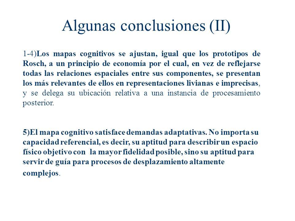 Algunas conclusiones (II) 1-4)Los mapas cognitivos se ajustan, igual que los prototipos de Rosch, a un principio de economía por el cual, en vez de re