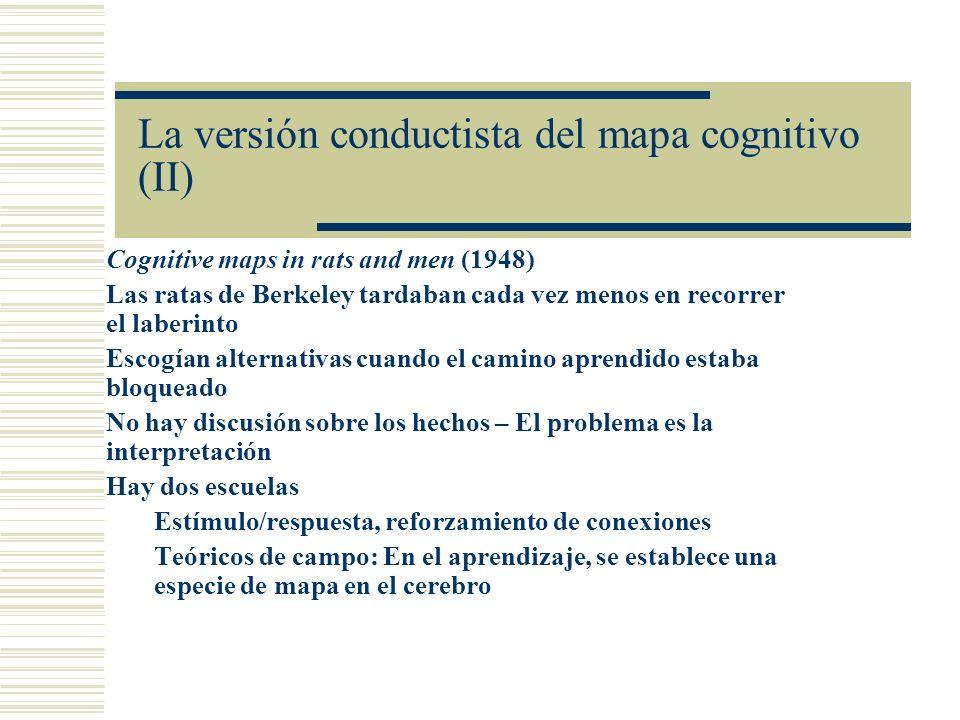 La versión conductista del mapa cognitivo (II) Cognitive maps in rats and men (1948) Las ratas de Berkeley tardaban cada vez menos en recorrer el labe