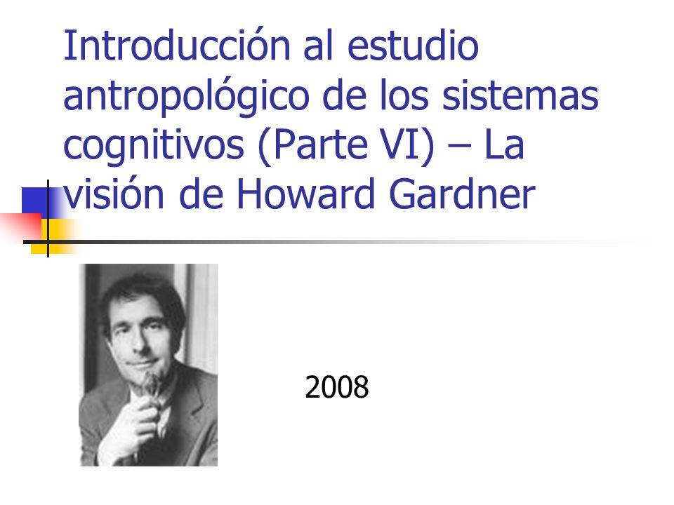 Introducción al estudio antropológico de los sistemas cognitivos (Parte VI) – La visión de Howard Gardner 2008