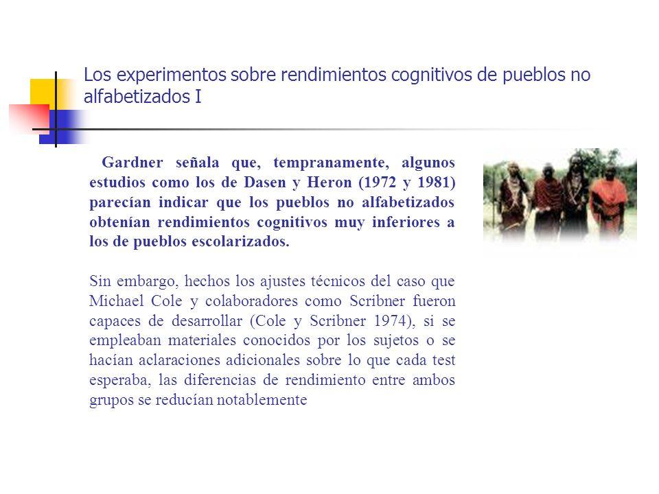 Los experimentos sobre rendimientos cognitivos de pueblos no alfabetizados I Gardner señala que, tempranamente, algunos estudios como los de Dasen y H