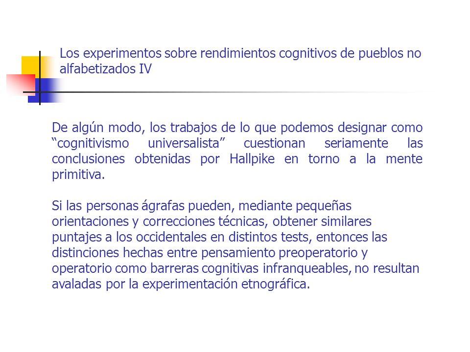 Los experimentos sobre rendimientos cognitivos de pueblos no alfabetizados IV De algún modo, los trabajos de lo que podemos designar como cognitivismo
