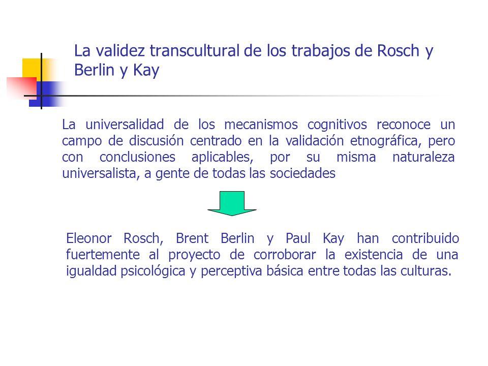 La validez transcultural de los trabajos de Rosch y Berlin y Kay La universalidad de los mecanismos cognitivos reconoce un campo de discusión centrado