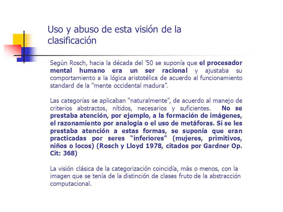 Uso y abuso de esta visión de la clasificación Según Rosch, hacia la década del 50 se suponía que el procesador mental humano era un ser racional y aj