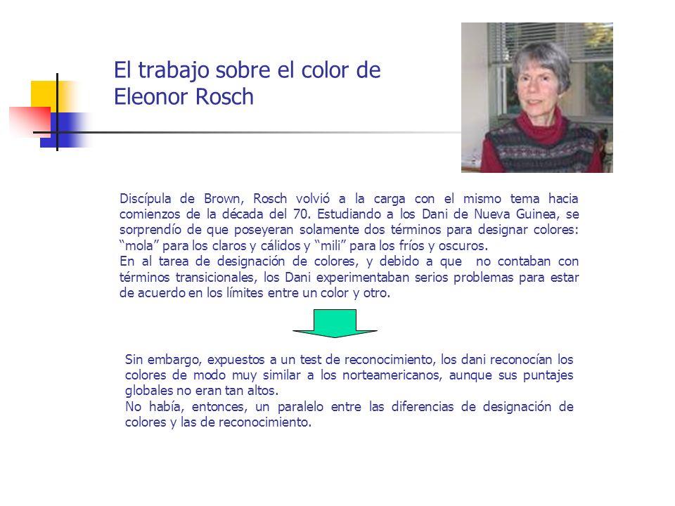 El trabajo sobre el color de Eleonor Rosch Discípula de Brown, Rosch volvió a la carga con el mismo tema hacia comienzos de la década del 70. Estudian