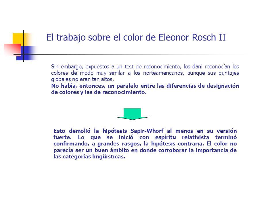 El trabajo sobre el color de Eleonor Rosch II Sin embargo, expuestos a un test de reconocimiento, los dani reconocían los colores de modo muy similar