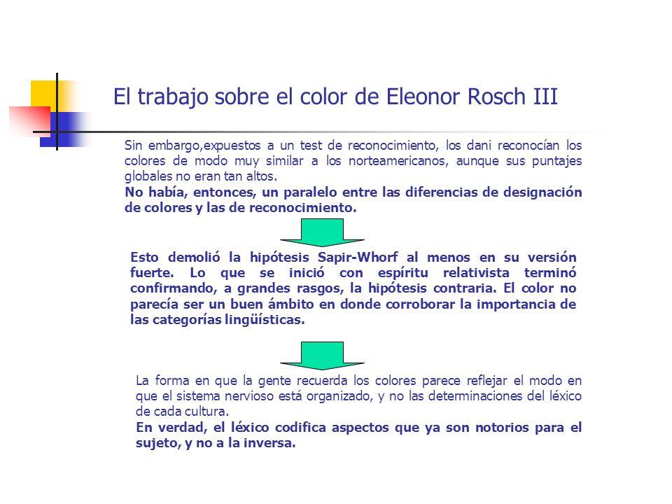 El trabajo sobre el color de Eleonor Rosch III Sin embargo,expuestos a un test de reconocimiento, los dani reconocían los colores de modo muy similar