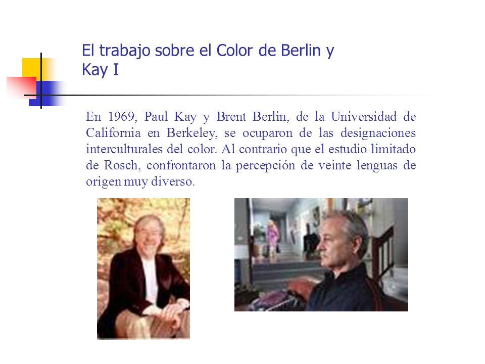 El trabajo sobre el Color de Berlin y Kay I En 1969, Paul Kay y Brent Berlin, de la Universidad de California en Berkeley, se ocuparon de las designac