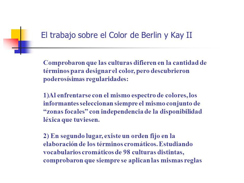 El trabajo sobre el Color de Berlin y Kay II Comprobaron que las culturas difieren en la cantidad de términos para designar el color, pero descubriero
