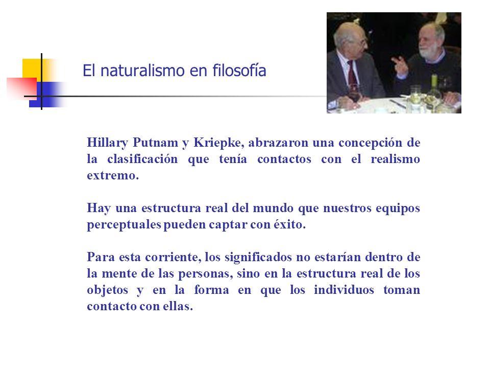 El naturalismo en filosofía Hillary Putnam y Kriepke, abrazaron una concepción de la clasificación que tenía contactos con el realismo extremo. Hay un