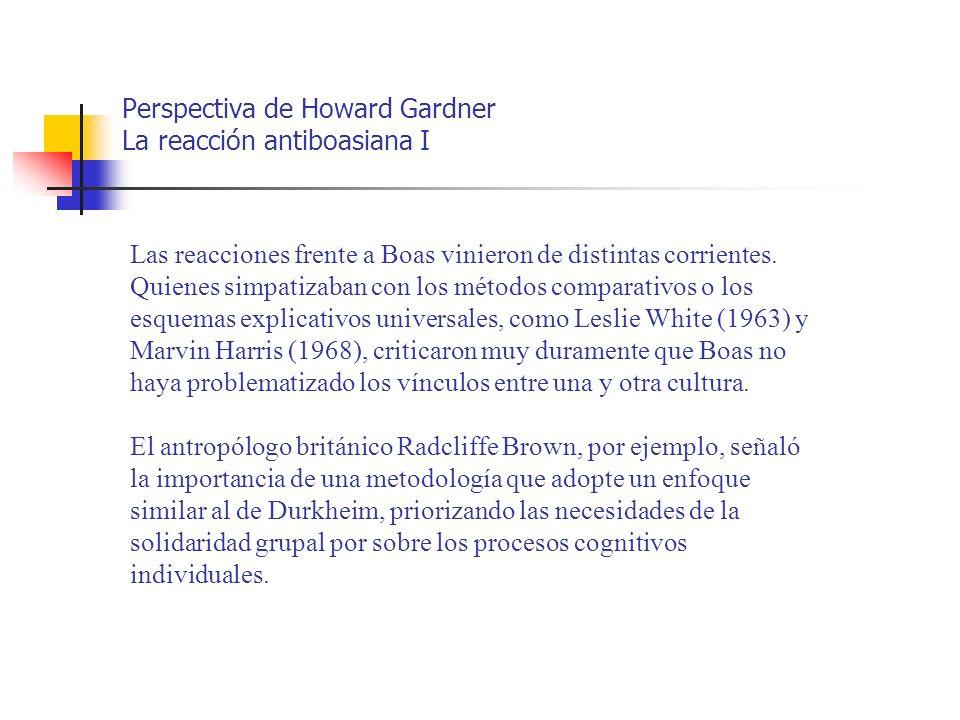 Perspectiva de Howard Gardner La reacción antiboasiana II Edward Sapir, discípulo de Franz Boas y brillante lingüista, y su discípulo Benjamin Whorf, llevaron al extremo las suposiciones particularistas.