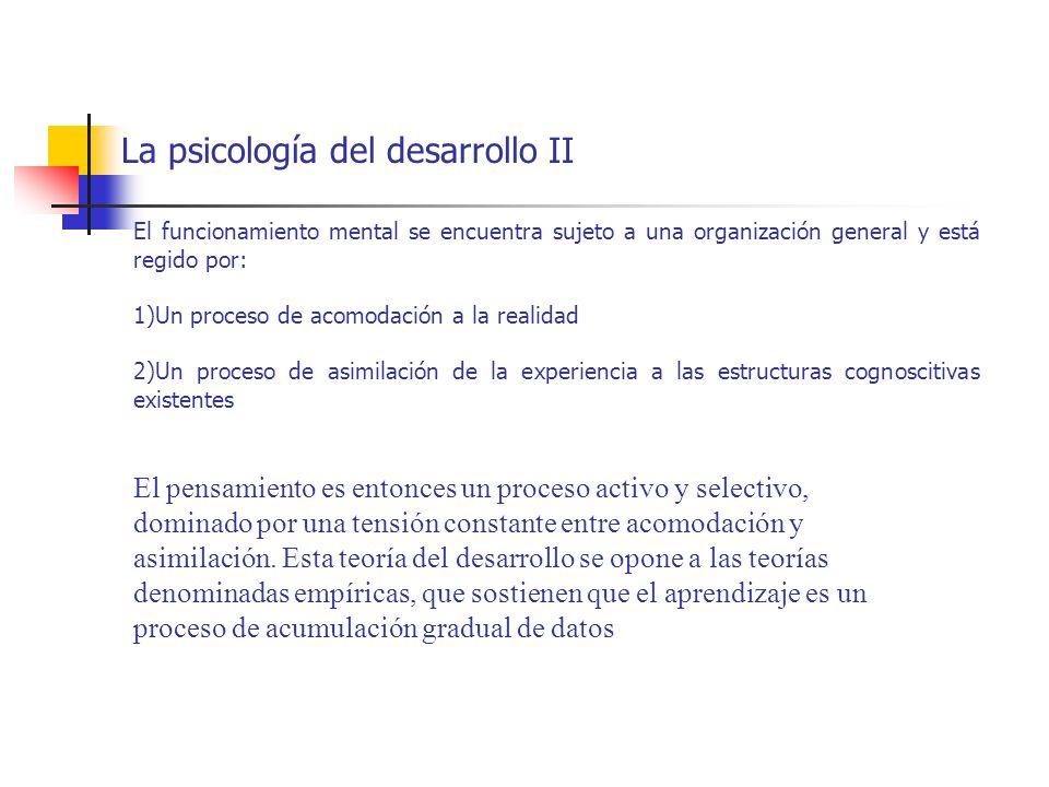 La psicología del desarrollo II El funcionamiento mental se encuentra sujeto a una organización general y está regido por: 1)Un proceso de acomodación