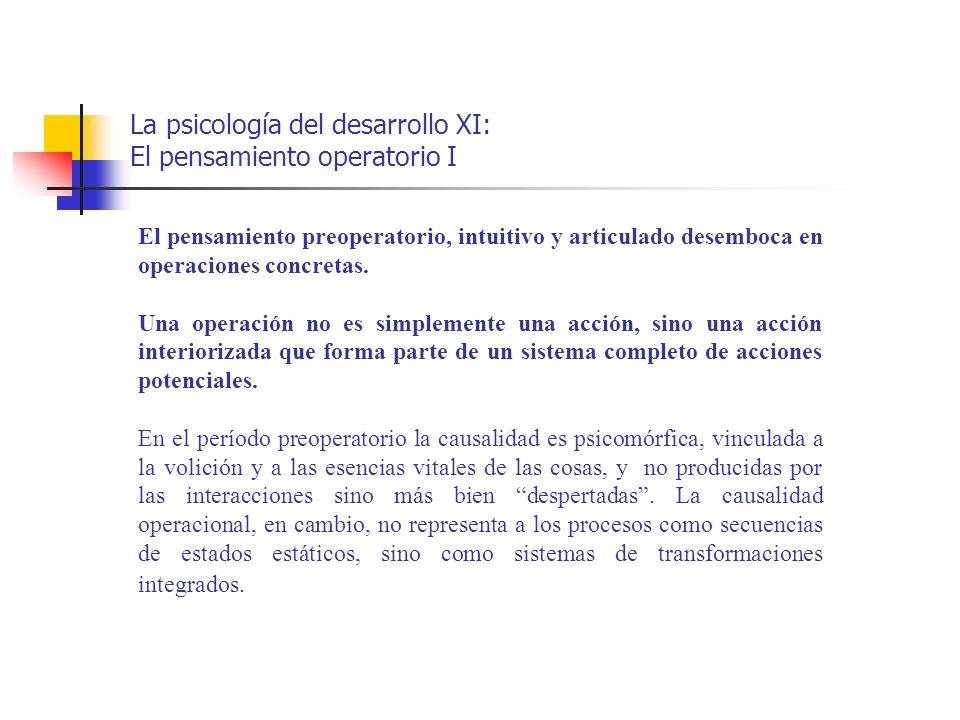 La psicología del desarrollo XI: El pensamiento operatorio I El pensamiento preoperatorio, intuitivo y articulado desemboca en operaciones concretas.
