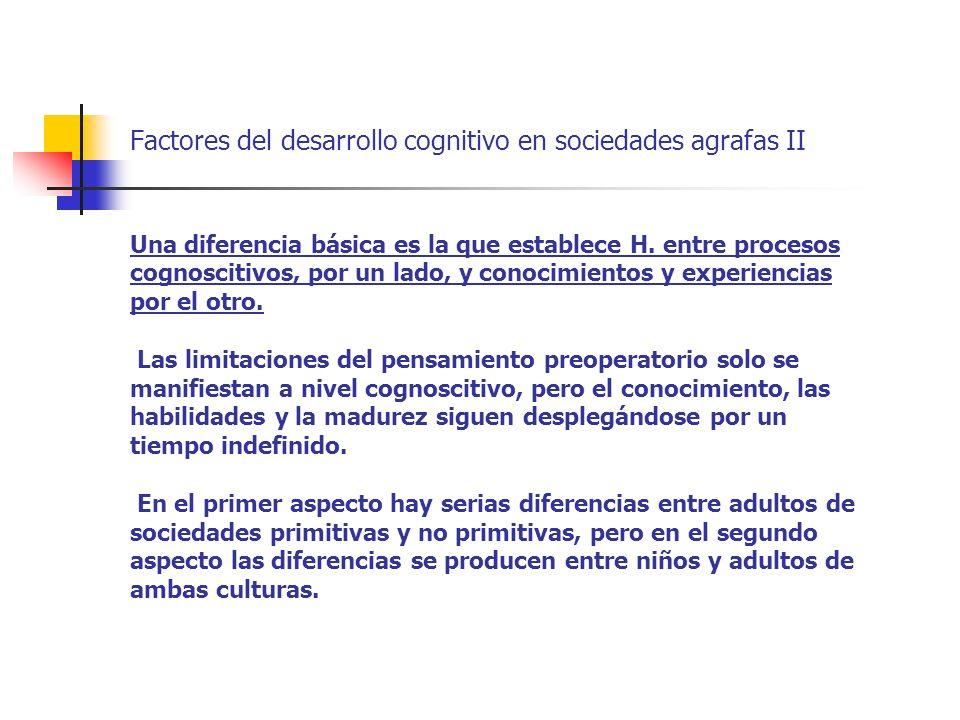 Factores del desarrollo cognitivo en sociedades agrafas II Una diferencia básica es la que establece H. entre procesos cognoscitivos, por un lado, y c