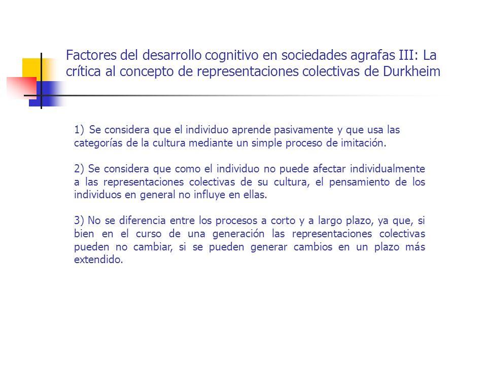 Factores del desarrollo cognitivo en sociedades agrafas III: La crítica al concepto de representaciones colectivas de Durkheim 1) Se considera que el