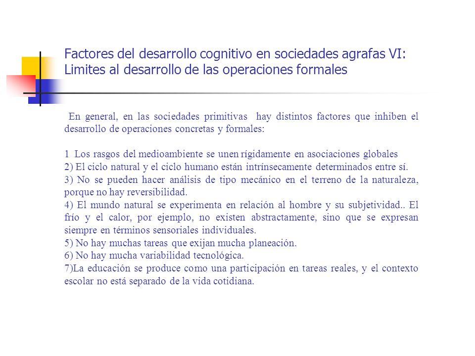 Factores del desarrollo cognitivo en sociedades agrafas VI: Limites al desarrollo de las operaciones formales En general, en las sociedades primitivas