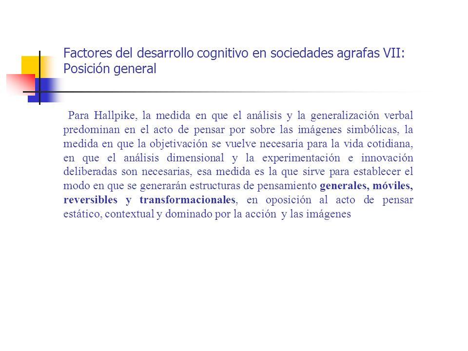 Factores del desarrollo cognitivo en sociedades agrafas VII: Posición general Para Hallpike, la medida en que el análisis y la generalización verbal p