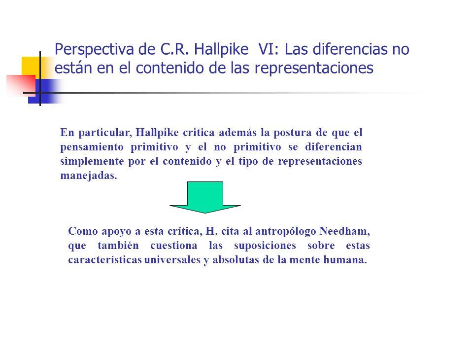 Perspectiva de C.R. Hallpike VI: Las diferencias no están en el contenido de las representaciones En particular, Hallpike critica además la postura de