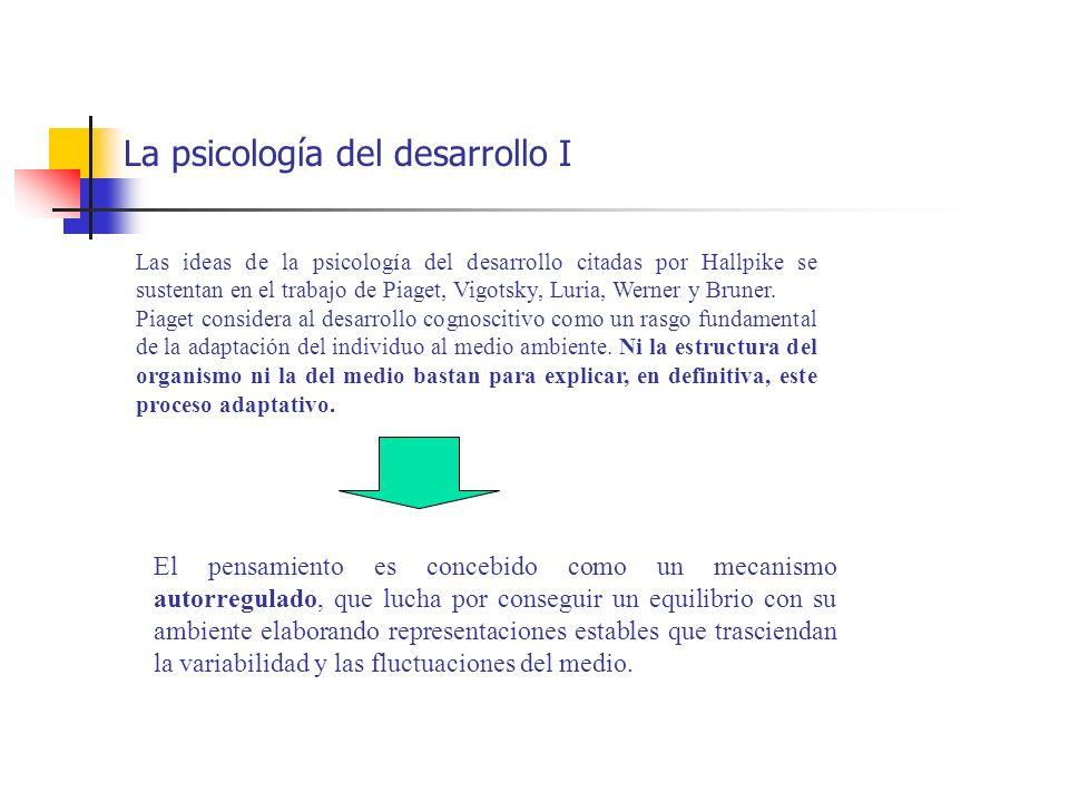 La psicología del desarrollo I Las ideas de la psicología del desarrollo citadas por Hallpike se sustentan en el trabajo de Piaget, Vigotsky, Luria, W