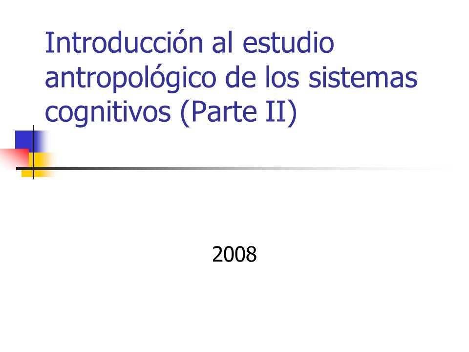 Introducción al estudio antropológico de los sistemas cognitivos (Parte II) 2008
