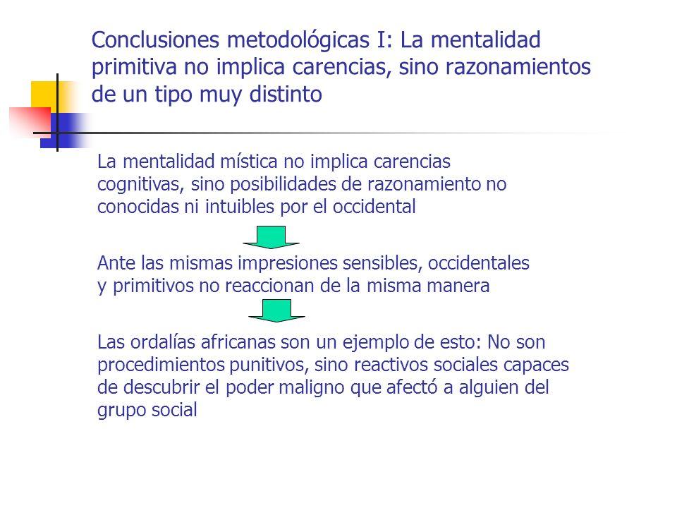 Conclusiones metodológicas I: La mentalidad primitiva no implica carencias, sino razonamientos de un tipo muy distinto Ante las mismas impresiones sen
