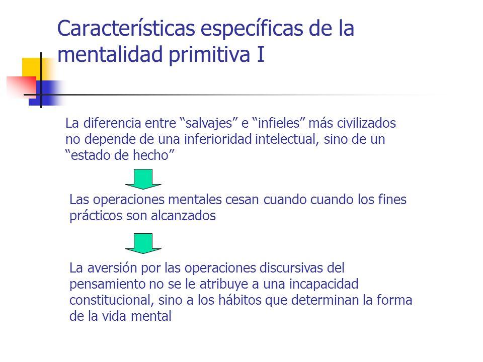 Características específicas de la mentalidad primitiva I La diferencia entre salvajes e infieles más civilizados no depende de una inferioridad intele