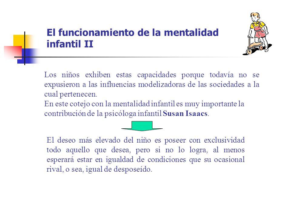 El funcionamiento de la mentalidad infantil II Los niños exhiben estas capacidades porque todavía no se expusieron a las influencias modelizadoras de