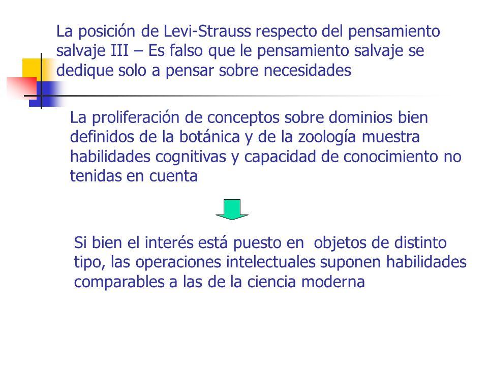 La posición de Levi-Strauss respecto del pensamiento salvaje IV – Pruebas de la eficacia taxonómica de las sociedades primitivas I Ejemplo: Los hanunoo de Filipinas clasifican, por ejemplo y según datos de Conklin, hasta 461 especies zoológicas.