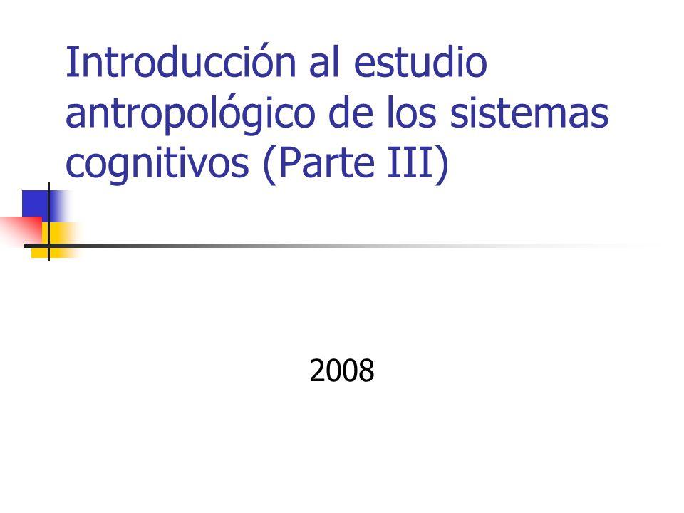 Introducción al estudio antropológico de los sistemas cognitivos (Parte III) 2008