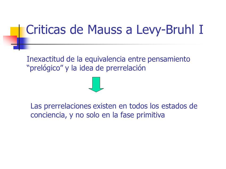 Criticas de Mauss a Levy-Bruhl I Inexactitud de la equivalencia entre pensamiento prelógico y la idea de prerrelación Las prerrelaciones existen en to