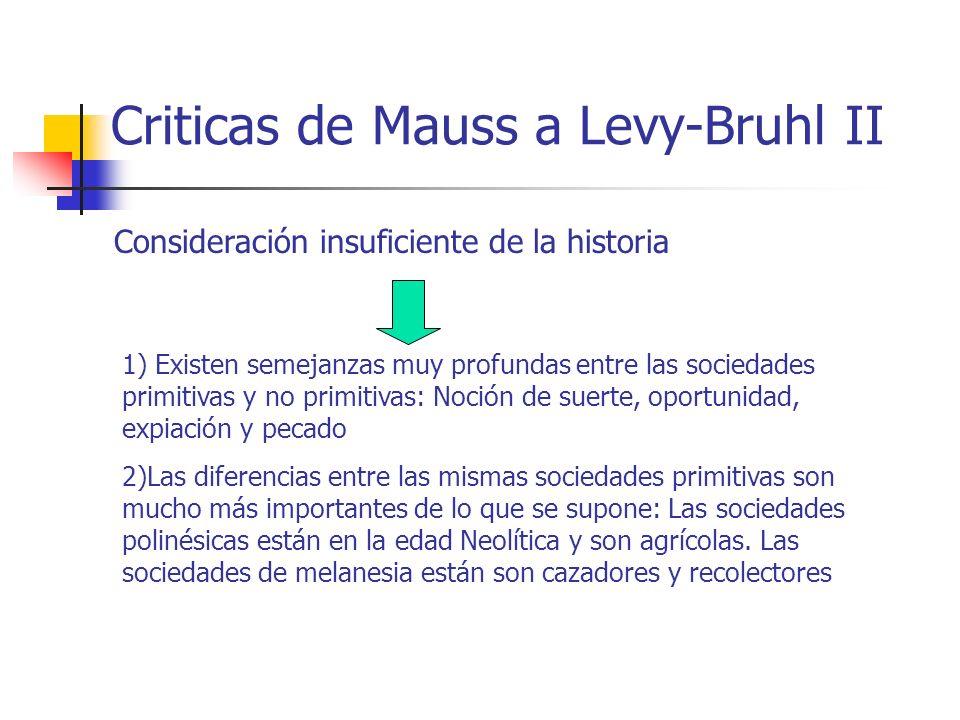 Criticas de Mauss a Levy-Bruhl II Consideración insuficiente de la historia 1) Existen semejanzas muy profundas entre las sociedades primitivas y no p