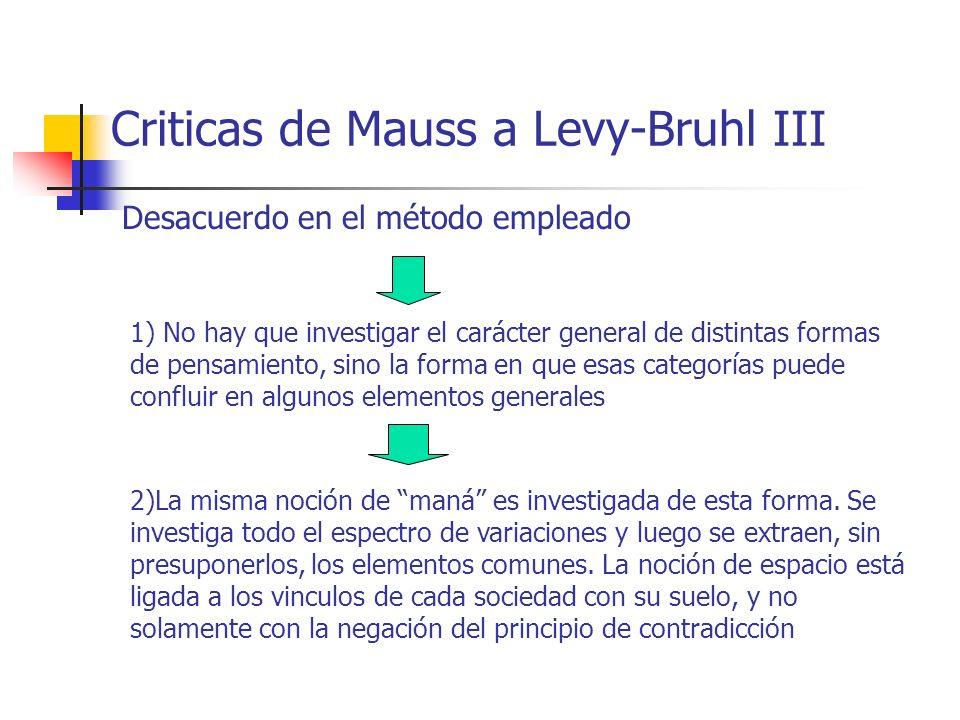 Criticas de Mauss a Levy-Bruhl III Desacuerdo en el método empleado 1) No hay que investigar el carácter general de distintas formas de pensamiento, s