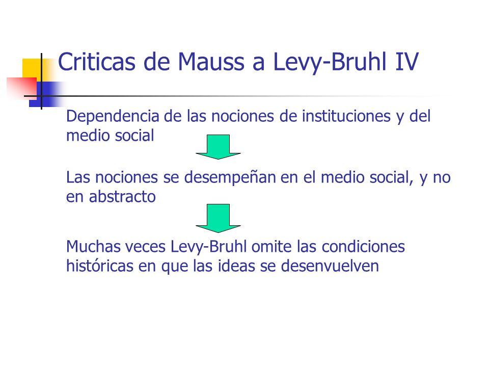 Criticas de Mauss a Levy-Bruhl IV Dependencia de las nociones de instituciones y del medio social Las nociones se desempeñan en el medio social, y no