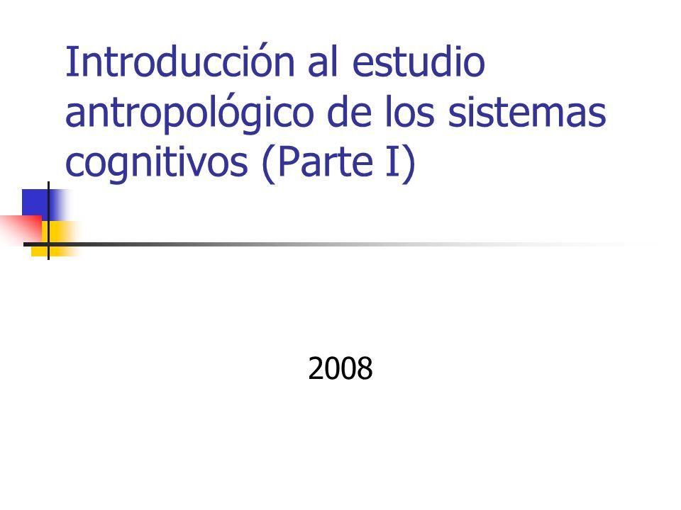Introducción al estudio antropológico de los sistemas cognitivos (Parte I) 2008