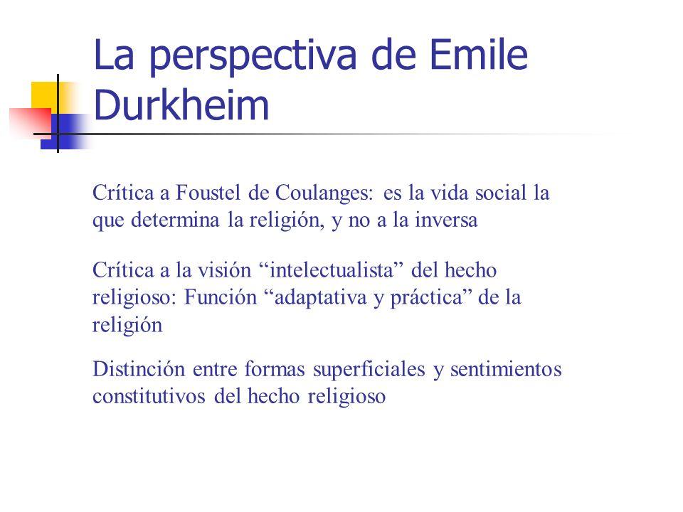 La perspectiva de Emile Durkheim Crítica a la visión intelectualista del hecho religioso: Función adaptativa y práctica de la religión Crítica a Foust