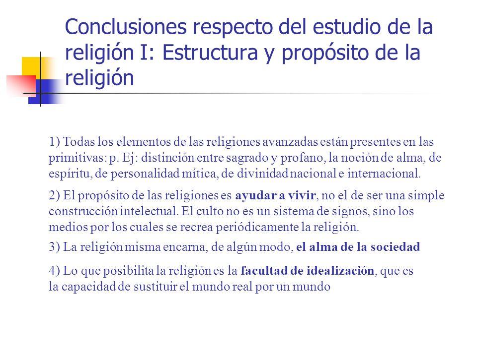 Conclusiones respecto del estudio de la religión I: Estructura y propósito de la religión 1) Todas los elementos de las religiones avanzadas están pre