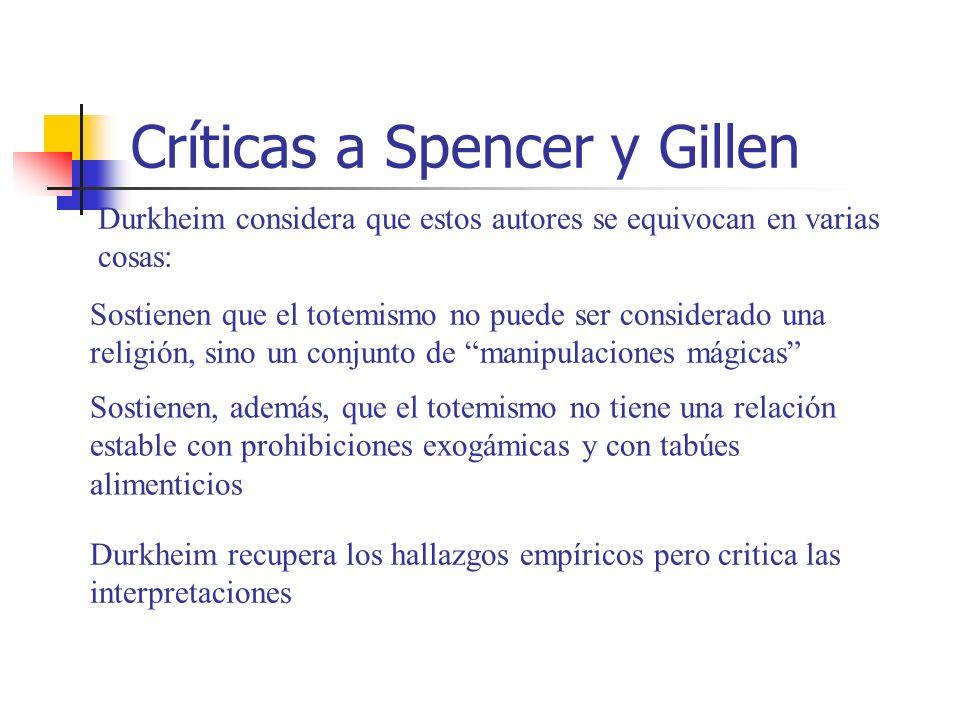 Críticas a Spencer y Gillen Durkheim considera que estos autores se equivocan en varias cosas: Sostienen que el totemismo no puede ser considerado una